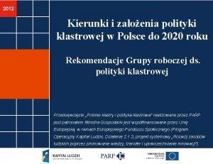 2012 Kierunki i zaoenia polityki klastrowej w Polsce