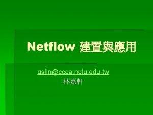 Netflow gslinccca nctu edu tw Netflow 1 Netflow