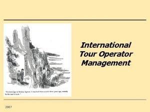 International Tour Operator Management 2007 Content 0 Tour