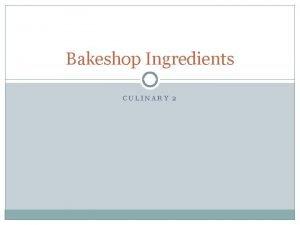 Bakeshop Ingredients CULINARY 2 Using EXACT ingredients Unlike