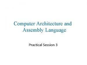 Computer Architecture and Assembly Language Practical Session 3