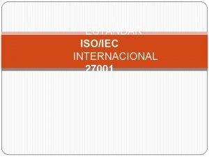ESTNDAR ISOIEC INTERNACIONAL 27001 ISO la Organizacin Internacional