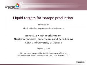 Liquid targets for isotope production Jerry Nolen Physics