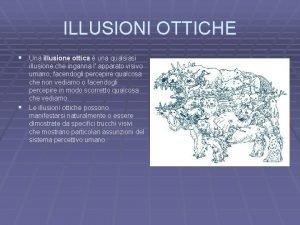 ILLUSIONI OTTICHE Una illusione ottica una qualsiasi illusione