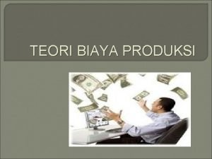 TEORI BIAYA PRODUKSI Definisi Teori Biaya Produksi Biaya