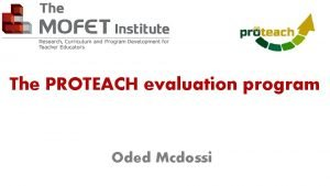The PROTEACH evaluation program Oded Mcdossi Updates Changes