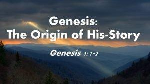 Genesis The Origin of HisStory Genesis 1 1