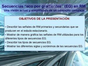 Secuencias eco por gradientes EG en RM Una