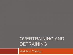 OVERTRAINING AND DETRAINING Module 4 Training Training Threshold