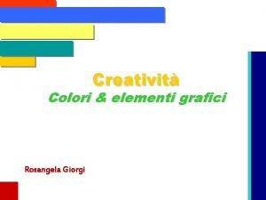 Creativit Colori elementi grafici Rosangela Giorgi La superficie