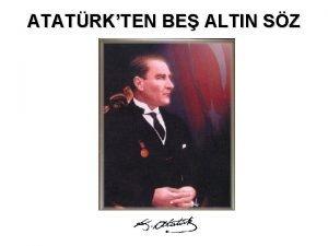 ATATRKTEN BE ALTIN SZ Trkiye Cumhuriyetini kuran Trkiye
