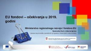 EU fondovi oekivanja u 2019 godini Ministarstvo regionalnoga