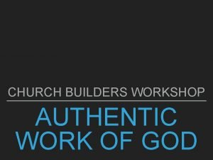 CHURCH BUILDERS WORKSHOP AUTHENTIC WORK OF GOD AUTHENTIC