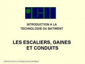 INTRODUCTION A LA TECHNOLOGIE DU BATIMENT LES ESCALIERS