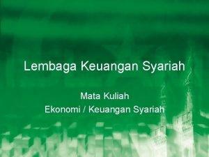 Lembaga Keuangan Syariah Mata Kuliah Ekonomi Keuangan Syariah