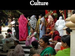 Culture What is Culture Culture the complex mix