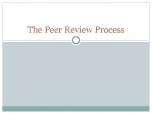 The Peer Review Process What is a Peer