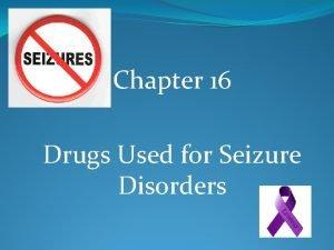 Chapter 16 Drugs Used for Seizure Disorders seizure