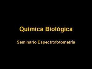 Qumica Biolgica Seminario Espectrofotometra Algunos conceptos previos Una