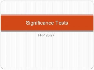 Significance Tests FPP 26 27 Significance tests Question