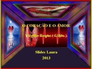 O CORAO E O AMOR Virgilio Roque Gilto