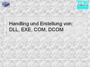 Handling und Erstellung von DLL EXE COM DCOM