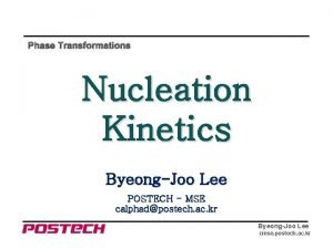 Phase Transformations Nucleation Kinetics ByeongJoo Lee POSTECH MSE
