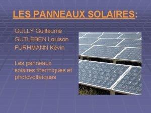 LES PANNEAUX SOLAIRES GULLY Guillaume GUTLEBEN Louison FURHMANN