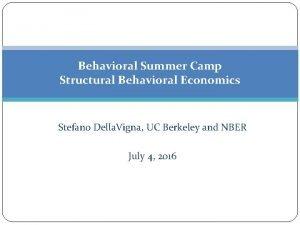 Behavioral Summer Camp Structural Behavioral Economics Stefano Della