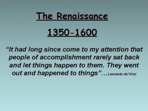 The Renaissance 1350 1600 It had long since