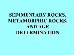 SEDIMENTARY ROCKS METAMORPHIC ROCKS AND AGE DETERMINATION SEDMET
