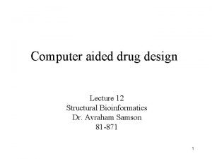 Computer aided drug design Lecture 12 Structural Bioinformatics