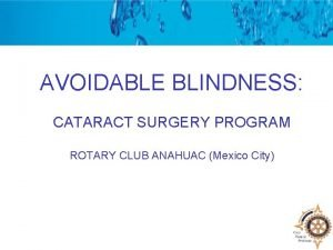 AVOIDABLE BLINDNESS CATARACT SURGERY PROGRAM ROTARY CLUB ANAHUAC