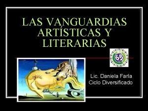 LAS VANGUARDIAS ARTSTICAS Y LITERARIAS Lic Daniela Fara