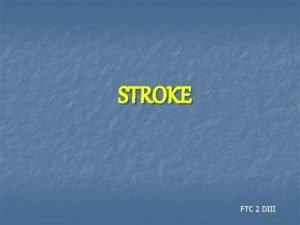 STROKE FTC 2 DIII Pengertian Stroke Lesi Vaskuler