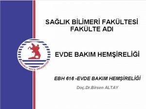 SALIK BLMER FAKLTES FAKLTE ADI EVDE BAKIM HEMREL