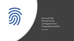 Sinnvoll GW Modell einer synergetischen Geografiedidaktik Klappacher Grundlagen