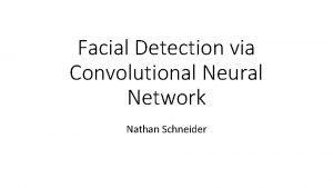 Facial Detection via Convolutional Neural Network Nathan Schneider