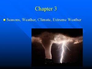 Chapter 3 n Seasons Weather Climate Extreme Weather