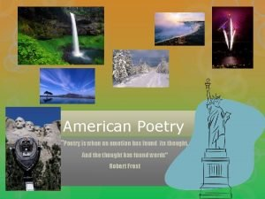 American Poetry Poetry is when an emotion has