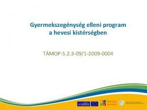 Gyermekszegnysg elleni program a hevesi kistrsgben TMOP5 2
