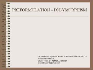 PREFORMULATION POLYMORPHISM Dr Dinesh M Biyani M Pharm