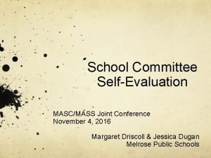 School Committee SelfEvaluation MASCMASS Joint Conference November 4