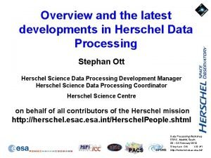 Overview and the latest developments in Herschel Data