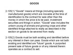 GOODS 2 1051 Goods means all things including