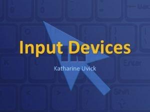 Input Devices Katharine Uvick Roadmap Types of Input