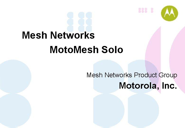Mesh Networks Moto Mesh Solo Mesh Networks Product