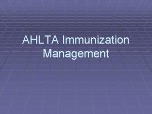 AHLTA Immunization Management The Immunization Admin module is