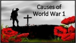 Causes of World War 1 1914 Canada Goes