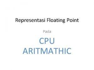 Representasi Floating Point Pada CPU ARITMATHIC Representasi Floating